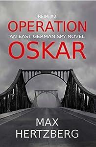 Operation Oskar: An East German Spy Novel (Reim #2)