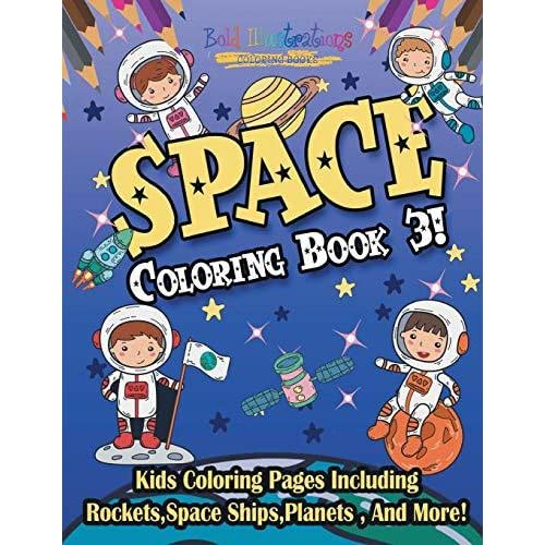 Space Coloring Book 3 Kids Coloring Pages Including Rockets Space Ships Planets And More By Bold Illustrations