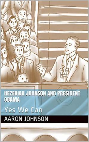 Hezekiah Johnson and President Obama: Yes We Can (The Adventures of Hezekiah Johnson Book 6)