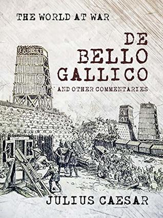 De Bello Gallico And Other Commentaries By Julius Ceasar