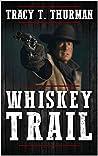 Whiskey Trail: A Deputy U.S. Marshal Jim Weston Western Adventure (The Deputy U.S. Marshal Jim Weston Western Series Book 1)