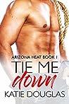 Tie Me Down (Arizona Heat, #1)
