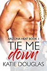 Tie Me Down (Arizona Heat, #1)