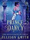 Prince Darcy: A Pride and Prejudice Variation (Pride, Prejudice & Fairy Tales Book 1)
