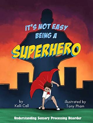 It's Not Easy Being a Superhero by Kelli Call