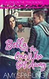 Bella and the One Who Got Away (Love on the Track Book 3)