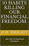 10 habits killing our financial freedom.: Say Yes To Financial Freedom