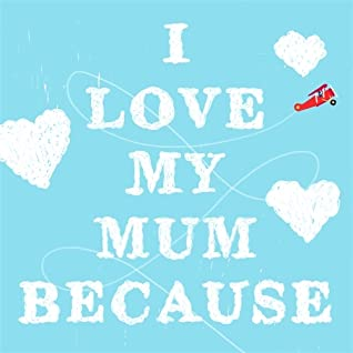 I Love My Mum Because by Petra James