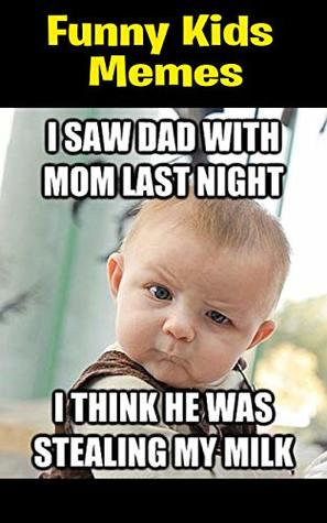 Funny Kids Parents Memes Babysitting Ultimate Funny Clean Memes