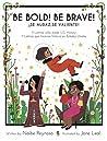 Be Bold! Be Brave! Sé Audaz! Sé Valiente!: 11 Latinas who made U.S. history, 11 Latinas que hicieron historia en los Estados Unidos