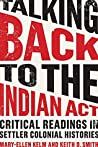 Talking Back to the Indian Act: Critical Readings in Settler Colonial Histories