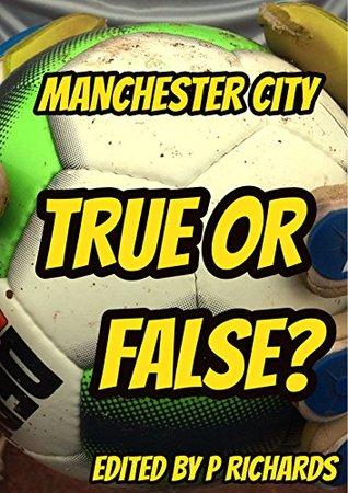 Manchester City: True or False? P Richards