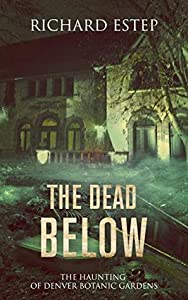 The Dead Below: The Haunting of Denver Botanic Gardens