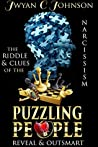 The Riddle & Clues Of The Puzzling People: Reveal & Outsmart Narcissistic Abuse
