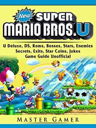 New Super Mario Bros U Deluxe Ds Roms Bosses Stars Enemies Secrets Exits Star Coins Jokes Game Guide
