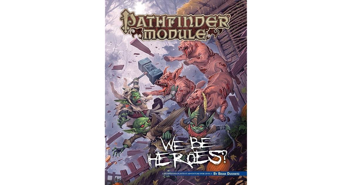 Pathfinder Module: We Be Heroes? by Brian Duckwitz