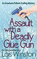 Assault with a Deadly Glue Gun (Anastasia Pollack Crafting Mystery #1)