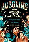 Juggling - From Antiquity to the Middle Ages by Thom Wall