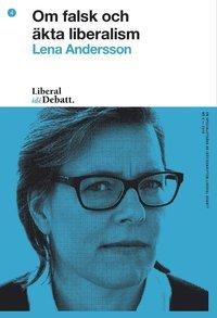 Om falsk och äkta liberalism by Lena Andersson
