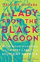 The Lady from the Black Lagoon: Hollywood Monsters and the Lost Legacy of Milicent Patrick