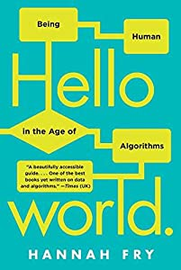 Hello World: Being Human in the Age of Algorithms
