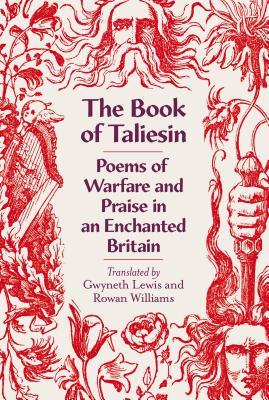 The Book of Taliesin. Poems of Warfare and Praise in an Enchanted Britain