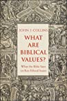 What Are Biblical Values?: What the Bible Says on Key Ethical Issues