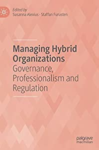 Managing Hybrid Organizations: Governance, Professionalism and Regulation