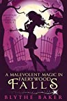 A Malevolent Magic in Faerywood Falls (Mountain Magic Mysteries, #4)