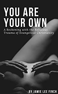 You Are Your Own: A Reckoning with the Religious Trauma of Evangelical Christianity