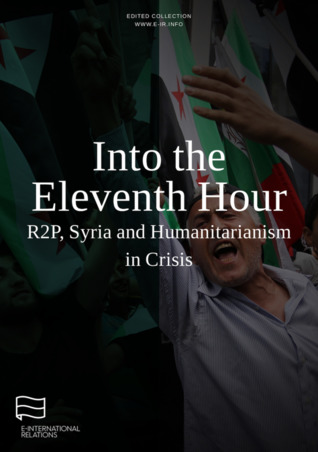 Into the Eleventh Hour: R2P, Syria and Humanitarianism in Crisis