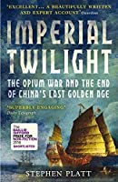 Imperial Twilight: The Opium War and the End of China's Last Golden Age