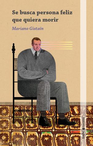 Se busca persona feliz que quiera morir by Mariano Gistaín
