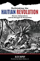 Rethinking the Haitian Revolution: Slavery, Independence, and the Struggle for Recognition
