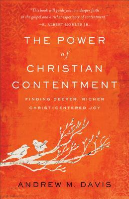 The Power of Christian Contentment: Finding Deeper, Richer Christ-Centered Joy