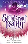 Splintering Reality by C. Kopf