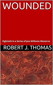 WOUNDED: Eightieth in a Series of Jess Williams Westerns (A Jess Williams Western Book 80)