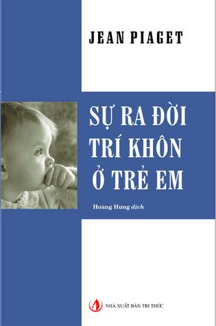 Sự ra đời trí khôn ở trẻ em by Jean Piaget