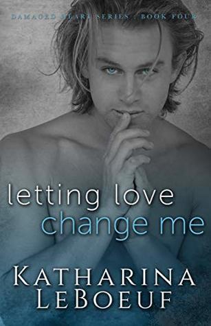 Letting Love Change Me (Damaged Heart, #4)