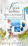 A Kiss Behind the Castanets: My Love Affair with Spain