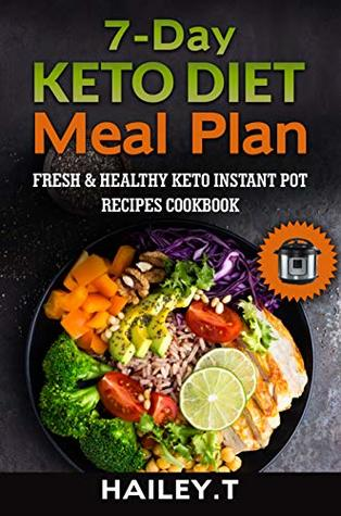7 Day Ketogenic Diet Meal Plan Fresh And Healthy Keto Instant Pot Recipes Cookbook By Hailey T