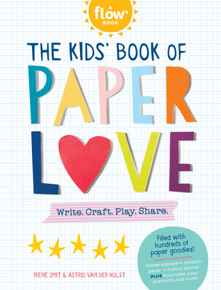 The Kids' Book of Paper Love by Editors of Flow Magazine
