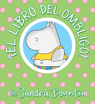 ¡El libro del ombligo! / The Belly Button Book! Spanish Edition by Sandra Boynton