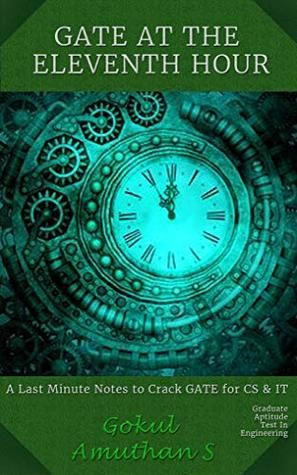 GATE AT THE ELEVENTH HOUR: A Last Minute Notes to crack GATE Exam for CS & IT