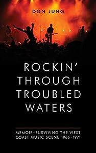 Rockin' Through Troubled Waters: Memoir -Surviving the West Coast Music Scene 1966-1971