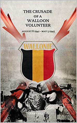 The Crusade of a Walloon Volunteer: August 8, 1941 - May 5, 1945