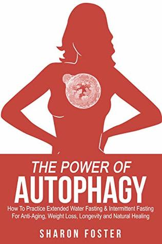 The Power Of Autophagy: How To Practice Extended Water Fasting