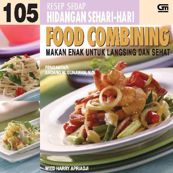Resep Sedap Hidangan Sehari Hari Food Combining Makan Enak Untuk Langsing Dan Sehat By Wied Harry Apriadji