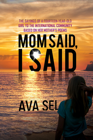 Mom Said, I Said-The Sayings of a Fourteen-Year-Old Girl to the International Community Based on Her Mother's