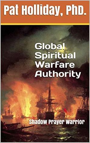 Global Spiritual Warfare Authority: Shadow Prayer Warrior by Pat